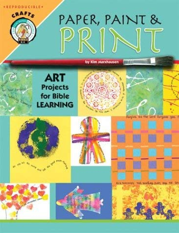 Paper, Paint & Print: Art Projects for Bible Learning 9780758600547
