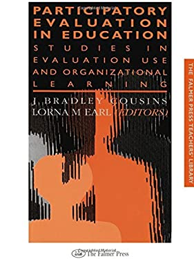 Participatory Evaluation in Education: Studies of Evaluation Use and Organizational Learning 9780750704021