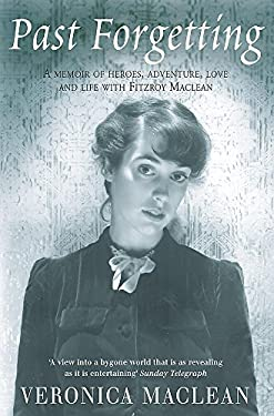 Past Forgetting: A Memoir of Heroes, Adventure, Love and Life with Fitzroy MacLean 9780755310258