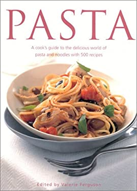 Pasta: A Cook's Guide to the Delicious World of Pasta and Noodles, with 500 Recipes 9780754805793