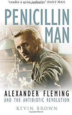 Penicillin Man: Alexander Flemming and the Antibiotic Revolution 9780750931533