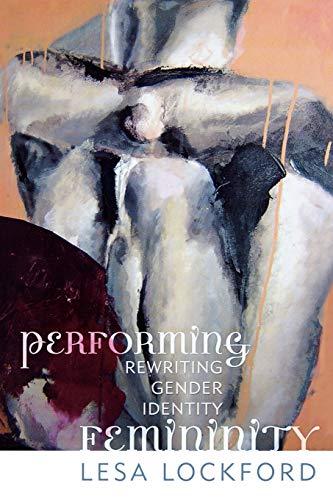 Performing Femininity: Rewriting Gender Identity 9780759100732