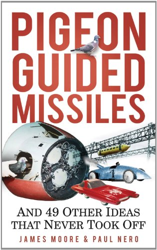 Pigeon Guided Missiles: And 49 Other Ideas That Never Took Off 9780752459905