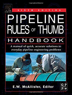 Pipeline Rules of Thumb Handbook: A Manual of Quick, Accurate Solutions to Everyday Pipeline Engineering Problems 9780750678520