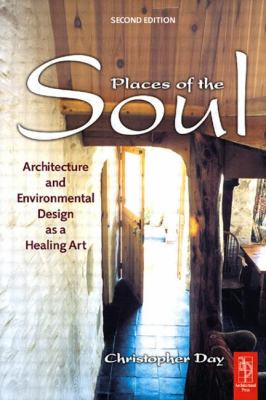 Places of the Soul: Architecture and Environmental Design as a Healing Art 9780750659017
