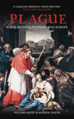 Plague: Black Death and Pestilence in Europe 9780752429632