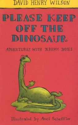 Please Keep Off the Dinosaur: Adventures with Jeremy James 9780754061359