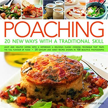 Poaching: 20 New Ways with a Traditional Skill: Light and Healthy Eating with a Difference: A Delicious Classic Cooking Technique That Traps the Full 9780754817437