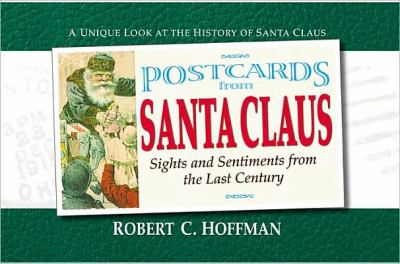 Postcards from Santa Claus: Sights & Sentiments from the Last Century 9780757001055