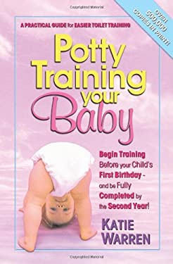 Potty Training Your Baby: A Practical Guide for Easier Toilet Training 9780757001802