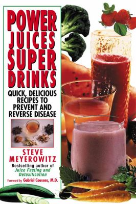 Power Juices, Super Drinks: Quick, Delicious Recipes to Prevent & Reverse Disease 9780758267122