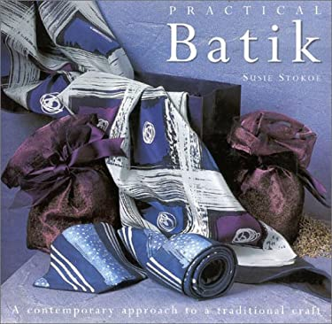 Practical Batik: A Contemporary Approach to a Traditional Craft 9780754806295
