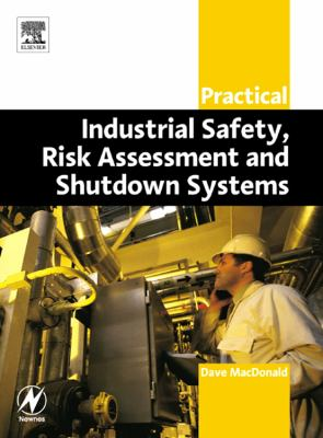 Practical Industrial Safety, Risk Assessment and Shutdown Systems 9780750658041