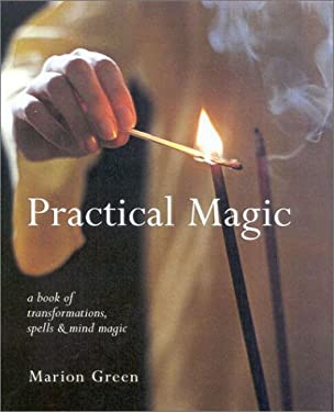 Practical Magic: A Book of Transformations, Spells and Mind Magic 9780754807445
