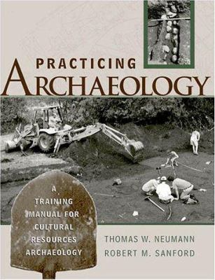 Practicing Archaeology: A Training Manual for Cultural Resources Archaeology 9780759100947