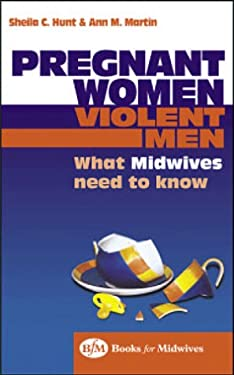 Pregnant Women, Violent Men: What Midwives Need to Know 9780750652032