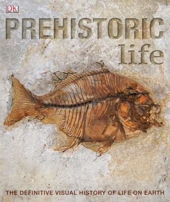 Prehistoric Life: The Definitive Visual History of Life on Earth 9780756655730