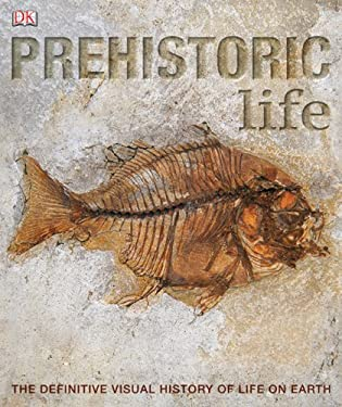 Prehistoric Life: The Definitive Visual History of Life on Earth 9780756699109