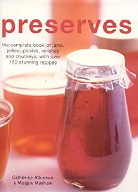 Preserves: The Complete Book of Jams, Jellies, Pickles and Preserves 9780754813033
