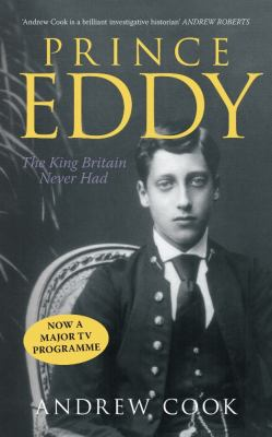 Prince Eddy: The King Britain Never Had 9780752445922