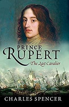 Prince Rupert: The Last Cavalier 9780753824016