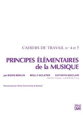Principes Elementaires de la Musique: Cahiers de Travail Nos. 4 Et 5 9780757930416