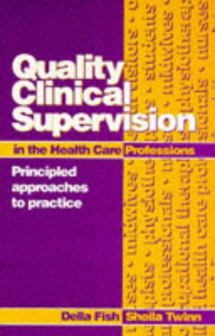 Quality Clinical Supervision in Health Care: Principled Approaches to Practice 9780750626156