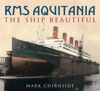 RMS Aquitania: The Ship Beautiful 9780752444444
