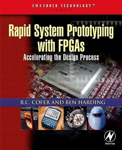 Rapid System Prototyping with FPGAs: Accelerating the Design Process 9780750678667