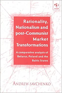 Rationality, Nationalism and Post-Communist Market Transformations: A Comparative Analysis of Belarus, Poland and the Baltic States