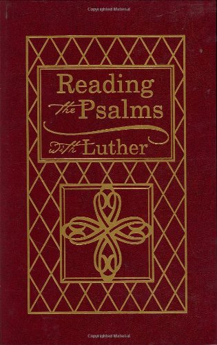 Reading the Psalms with Luther: The Psalter for Individual & Family Devotions 9780758613752