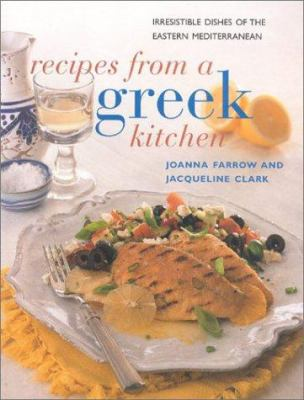 Recipes from a Greek Kitchen: Irresistible Dishes of the Eastern Mediterranean 9780754803126