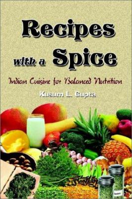 Recipes with a Spice: Indian Cuisine for Balanced Nutrition 9780759695535