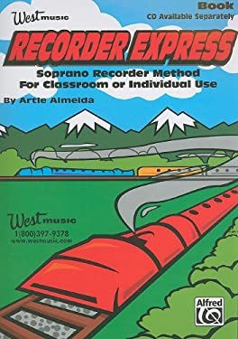 Recorder Express: Soprano Recorder Method for Classroom or Individual Use 9780757916380