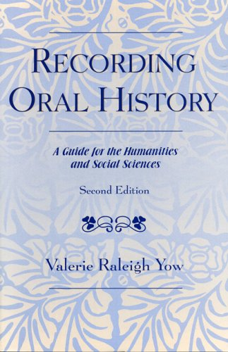 Recording Oral History, Second Edition: A Guide for the Humanities and Social Sciences 9780759106550