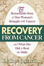 Recovery from Cancer: The Remarkable Story of One Woman's Struggle with Cancer & What She Did to Beat the Odds