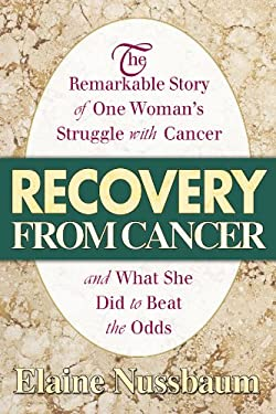 Recovery from Cancer: The Remarkable Story of One Woman's Struggle with Cancer & What She Did to Beat the Odds 9780757001376