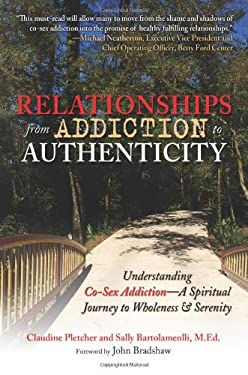 Relationships from Addiction to Authenticity: Understanding Co-Sex Addiction - A Spiritual Journey to Wholeness & Serenity 9780757307461