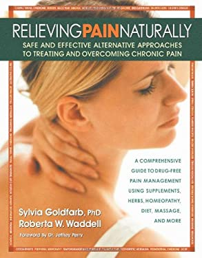Relieving Pain Naturally: A Complete Guide to Drug-Free Pain Management 9780757000799