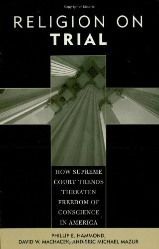 Religion on Trial: How Supreme Court Trends Threaten Freedom of Conscience in America 9780759106017