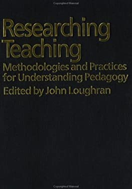 Researching Teaching: Methodologies and Practices for Understanding Pedagogy 9780750709484