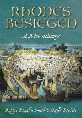 Rhodes Besieged: A New History 9780752461786