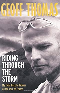 Riding Through the Storm: My Fight Back to Fitness on the Tour de France 9780752893433