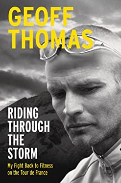 Riding Through the Storm: My Fight Back to Fitness on the Tour de France 9780752876146