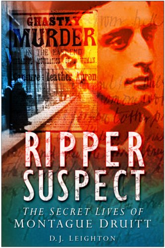 Ripper Suspect: The Secret Lives of Montague Druitt 9780750943291