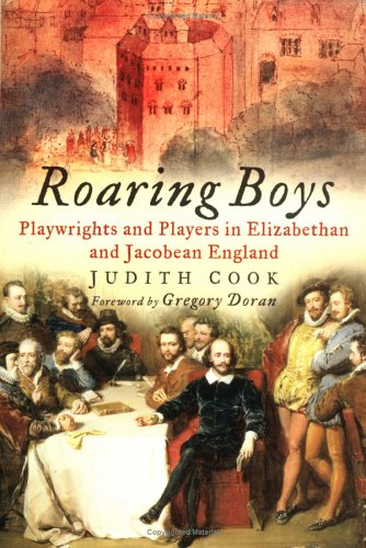 Roaring Boys: Playwrights and Players in Elizabethan and Jacobean England 9780750933681