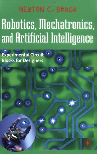 Robotics, Mechatronics, and Artificial Intelligence: Experimental Circuit Blocks for Designers 9780750673891