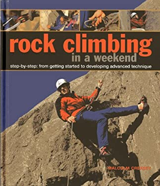 Rock Climbing in a Weekend: Step-by-step: From Getting Started to Developing Advanced Technique 9780754827634