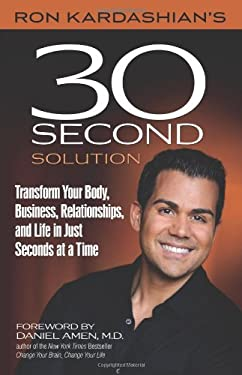 Ron Kardashian's 30-Second Solution: Transform Your Body, Business, Relationships, and Life in Just Seconds at a Time 9780757315855