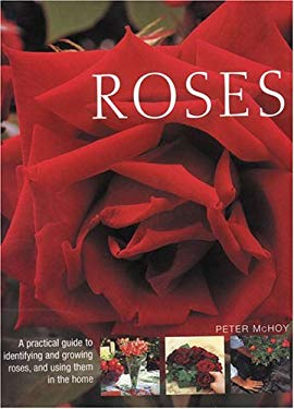 Roses: A Practical Guide to Identifying and Growing Roses, and Using Them in the Home 9780754814382
